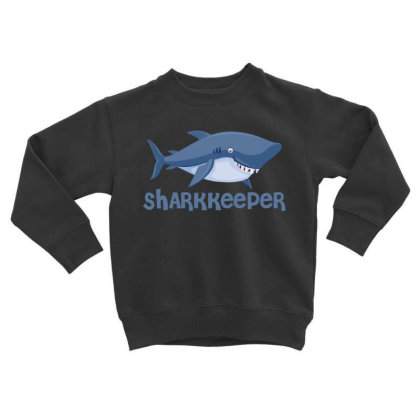 Sharkkeeper Funny Shark Keeper T Shirt Toddler Sweatshirt Designed By Gnuh79