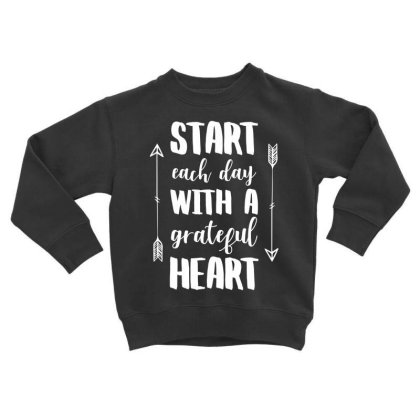 Start Each Day With A Grateful Heart T Shirt Toddler Sweatshirt Designed By Gnuh79