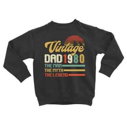 Vintage Dad 1980 The Man The Myth The Legend Toddler Sweatshirt Designed By Badaudesign