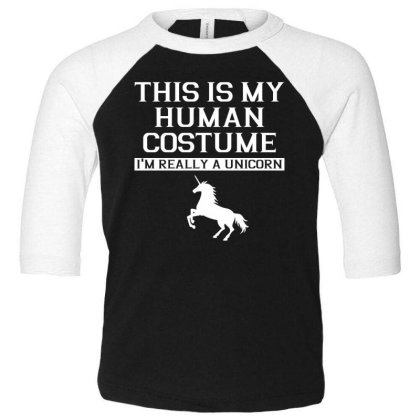 This Is My Human Costume Im Really A Unicorn Shirt Toddler 3/4 Sleeve Tee Designed By Gnuh79