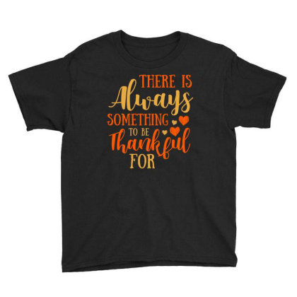 There Is Always Something To Be Thankful For T Shirt Youth Tee Designed By Gnuh79