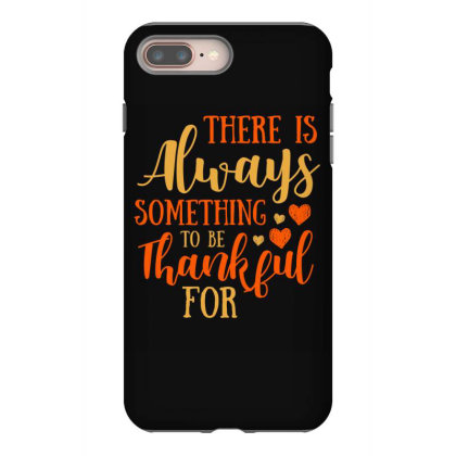 There Is Always Something To Be Thankful For T Shirt Iphone 8 Plus Case Designed By Gnuh79