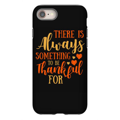 There Is Always Something To Be Thankful For T Shirt Iphone 8 Case Designed By Gnuh79