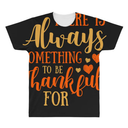 There Is Always Something To Be Thankful For T Shirt All Over Men's T-shirt Designed By Gnuh79