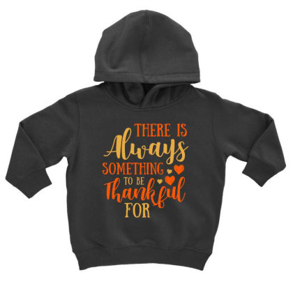 There Is Always Something To Be Thankful For T Shirt Toddler Hoodie Designed By Gnuh79