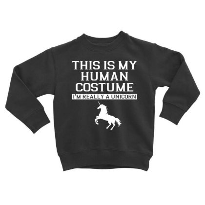 This Is My Human Costume Im Really A Unicorn Shirt Toddler Sweatshirt Designed By Gnuh79