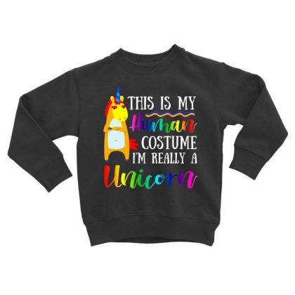 This Is My Human Costume Im Really A Unicorn T Shirt Toddler Sweatshirt Designed By Gnuh79