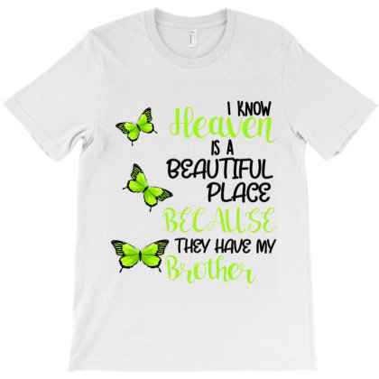 I Know Heaven Is A Beautiful Place Because They Have My Brother T-shirt Designed By Bettercallsaul