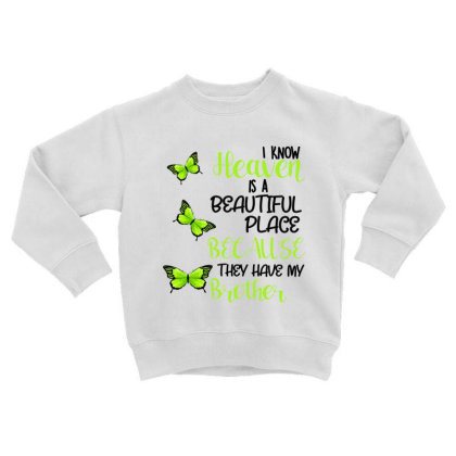 I Know Heaven Is A Beautiful Place Because They Have My Brother Toddler Sweatshirt Designed By Bettercallsaul