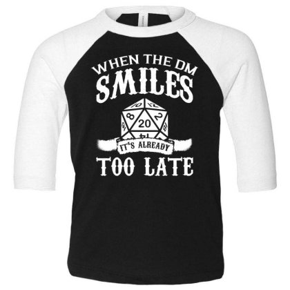When The Dm Smiles Its Already Too Late T Shirt Toddler 3/4 Sleeve Tee Designed By Gnuh79