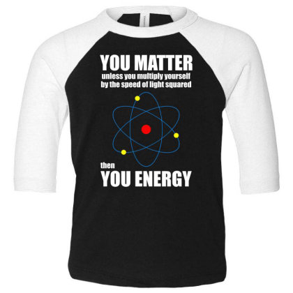 You Matter The You Enegy T Shirt Toddler 3/4 Sleeve Tee Designed By Gnuh79
