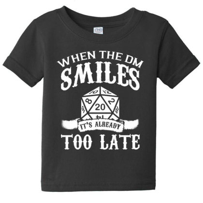 When The Dm Smiles Its Already Too Late T Shirt Baby Tee Designed By Gnuh79