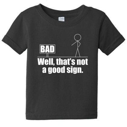 Well Thats Not A Good Sign T Shirt Baby Tee Designed By Gnuh79