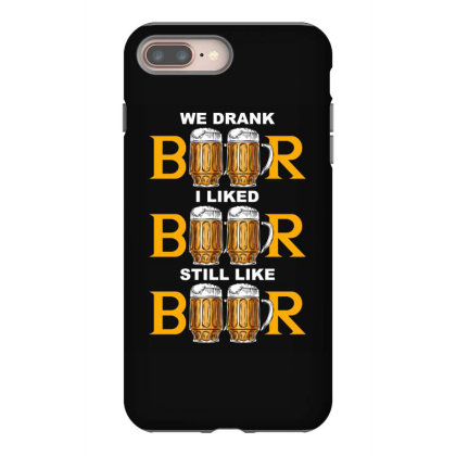 We Drank Beer I Liked Beer Still Like Beer T Shirt Iphone 8 Plus Case Designed By Gnuh79