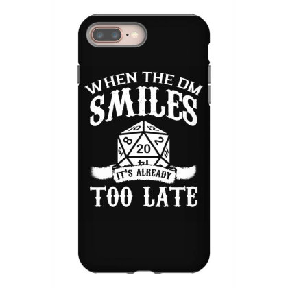 When The Dm Smiles Its Already Too Late T Shirt Iphone 8 Plus Case Designed By Gnuh79