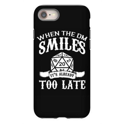 When The Dm Smiles Its Already Too Late T Shirt Iphone 8 Case Designed By Gnuh79