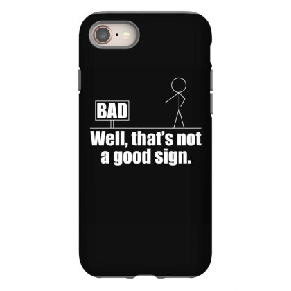 Well Thats Not A Good Sign T Shirt Iphone 8 Case Designed By Gnuh79