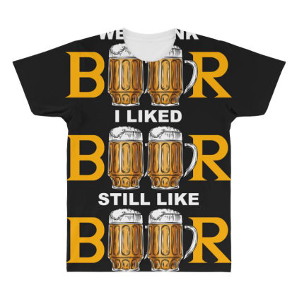 We Drank Beer I Liked Beer Still Like Beer T Shirt All Over Men's T-shirt Designed By Gnuh79