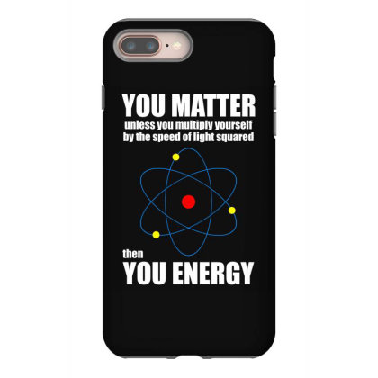 You Matter The You Enegy T Shirt Iphone 8 Plus Case Designed By Gnuh79