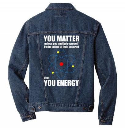 You Matter The You Enegy T Shirt Men Denim Jacket Designed By Gnuh79