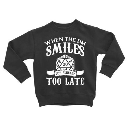 When The Dm Smiles Its Already Too Late T Shirt Toddler Sweatshirt Designed By Gnuh79