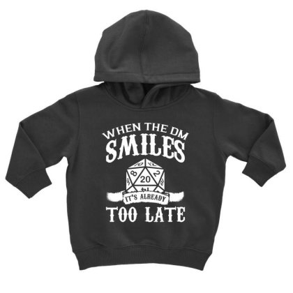 When The Dm Smiles Its Already Too Late T Shirt Toddler Hoodie Designed By Gnuh79