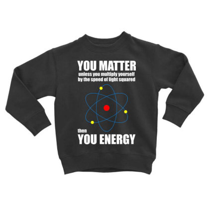 You Matter The You Enegy T Shirt Toddler Sweatshirt Designed By Gnuh79