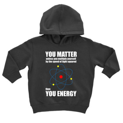 You Matter The You Enegy T Shirt Toddler Hoodie Designed By Gnuh79