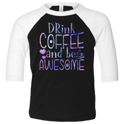 Drink Coffee And Be Awesome Toddler 3/4 Sleeve Tee Designed By Badaudesign