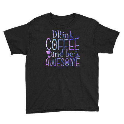 Drink Coffee And Be Awesome Youth Tee Designed By Badaudesign