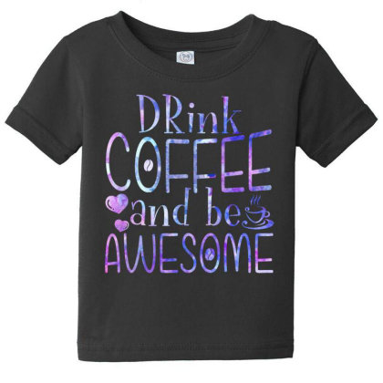 Drink Coffee And Be Awesome Baby Tee Designed By Badaudesign
