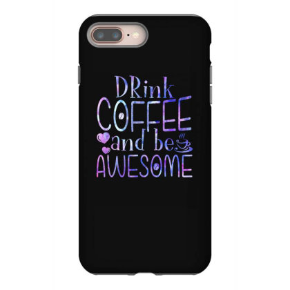 Drink Coffee And Be Awesome Iphone 8 Plus Case Designed By Badaudesign