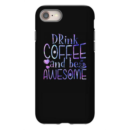 Drink Coffee And Be Awesome Iphone 8 Case Designed By Badaudesign
