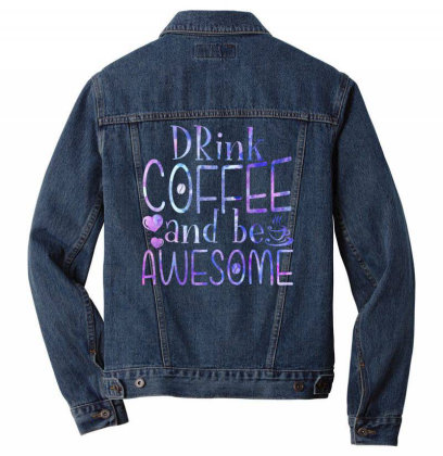 Drink Coffee And Be Awesome Men Denim Jacket Designed By Badaudesign