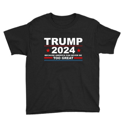Trump 2024 Because America Can Never Be Too Great Youth Tee Designed By Kakashop