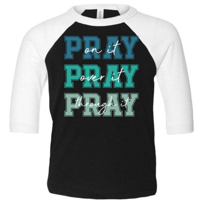 Pray On It Over It Through It Toddler 3/4 Sleeve Tee Designed By Sengul