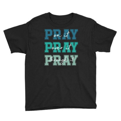 Pray On It Over It Through It Youth Tee Designed By Sengul