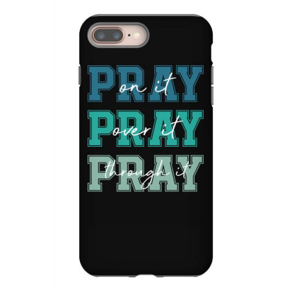 Pray On It Over It Through It Iphone 8 Plus Case Designed By Sengul