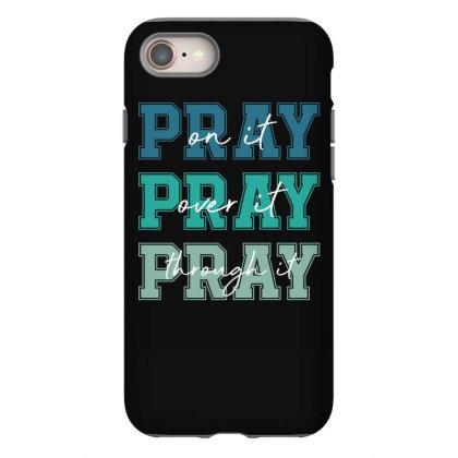 Pray On It Over It Through It Iphone 8 Case Designed By Sengul