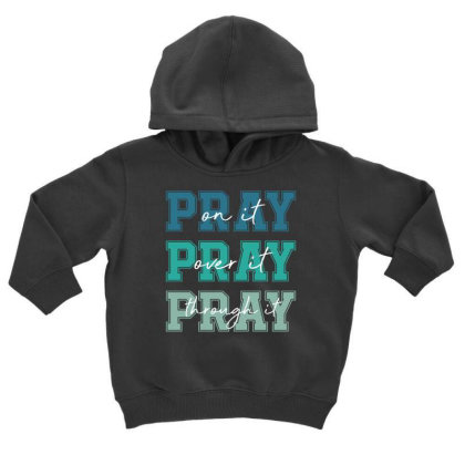 Pray On It Over It Through It Toddler Hoodie Designed By Sengul