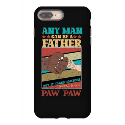 Any Man Can Be A Father But It Take Someone Special To Be A Pawpaw Iphone 8 Plus Case Designed By Bettercallsaul