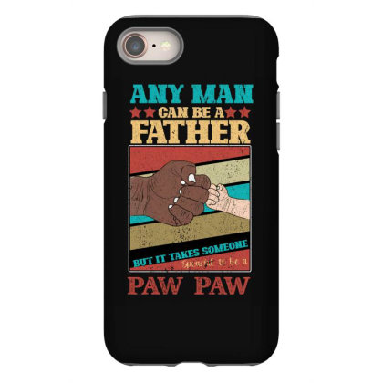 Any Man Can Be A Father But It Take Someone Special To Be A Pawpaw Iphone 8 Case Designed By Bettercallsaul