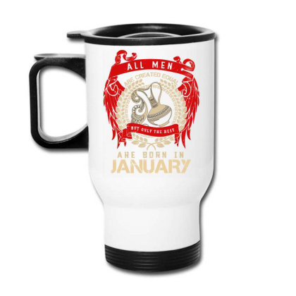 All Men Are Created Equal But Only The Best Are Born In January Travel Mug Designed By Badaudesign