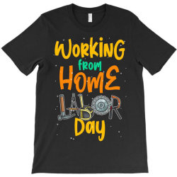 Working From Home Labor Day T-shirt Designed By Badaudesign
