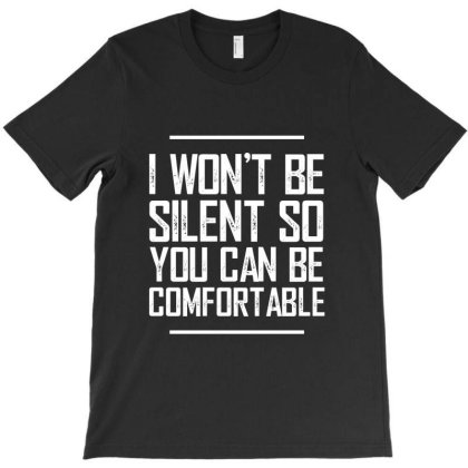 I Won't Be Silent So You Can Be Comfortable T-shirt Designed By Dejavu77