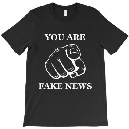 You Are Fake News T Shirt T-shirt Designed By Amber Petty