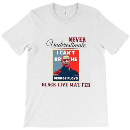 Never Underestimate George Floyd Black Live Matter T-shirt Designed By Cuser3978
