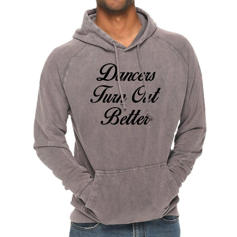 Dancers Turn Out Better Vintage Hoodie | Artistshot