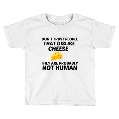 Cheese Dislike Not Human Toddler T-shirt Designed By Perfect Designers