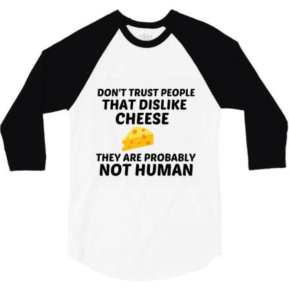 Cheese Dislike Not Human 3/4 Sleeve Shirt Designed By Perfect Designers